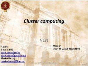 Cluster computing VLSI Autori Sava Simi sava simicetf