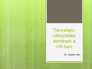 Tnyalap vltoztatsi dntsek a HRben Dr Gykr Irn