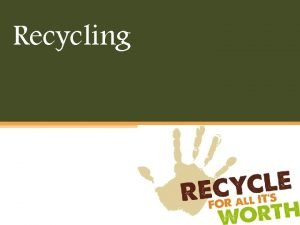 Recycling Recycling is the process of collecting and