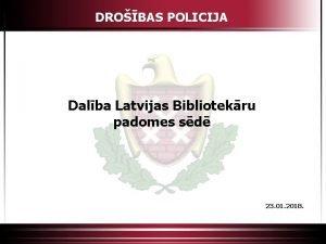 DROBAS POLICIJA Dalba Latvijas Bibliotekru padomes sd 23