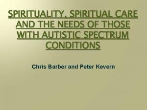 SPIRITUALITY SPIRITUAL CARE AND THE NEEDS OF THOSE