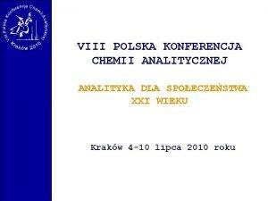 VIII POLSKA KONFERENCJA CHEMII ANALITYCZNEJ ANALITYKA DLA SPOECZESTWA