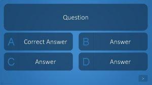 Question A Correct Answer B Answer C Answer