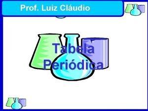 Prof Luiz Cludio Tabela Peridica Qumica Contribuio dos