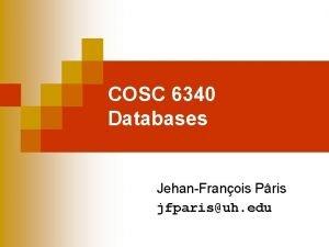 COSC 6340 Databases JehanFranois Pris jfparisuh edu Administrative