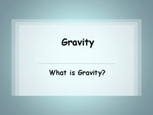 Gravity What is Gravity Pick up a Brain