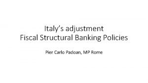 Italys adjustment Fiscal Structural Banking Policies Pier Carlo