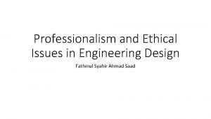Professionalism and Ethical Issues in Engineering Design Fathinul
