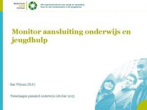Monitor aansluiting onderwijs en jeugdhulp Bas Wijnen NJi