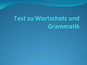 Test zu Wortschatz und Grammatik Wortschatz und Grammatik