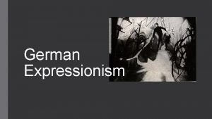 German Expressionism WWI and Germany 1914 1918 Over