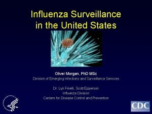 Influenza Surveillance in the United States Oliver Morgan