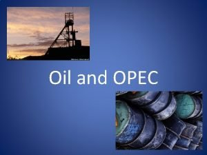 Oil and OPEC Oil is a nonrenewable resource