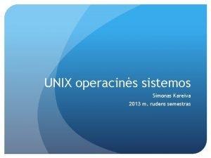 UNIX operacins sistemos Simonas Kareiva 2013 m rudens