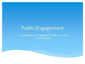 Public Engagement General Rules for Engaging the Public