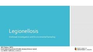 Legionellosis Outbreak Investigation and Environmental Sampling Jill K
