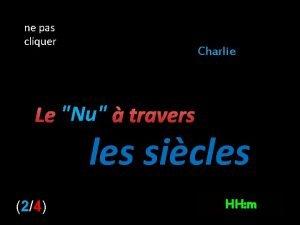 ne pas cliquer Charlie Le Nu travers les