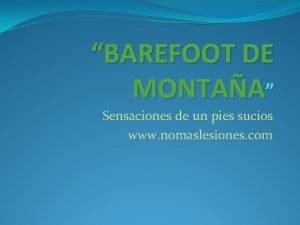 BAREFOOT DE MONTAA Sensaciones de un pies sucios