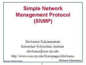 Simple Network Management Protocol SNMP Shivkumar Kalyanaraman Rensselaer