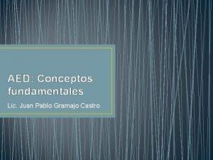 AED Conceptos fundamentales Lic Juan Pablo Gramajo Castro