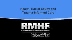 Health Racial Equity and Traumainformed Care Fostering an