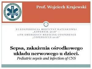 Prof Wojciech Krajewski 1 XI KONFERENCJA MEDYCYNY RATUNKOWEJ