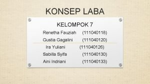 KONSEP LABA KELOMPOK 7 Renetha Fauziah 111040118 Gustia