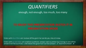 QUANTIFIERS enough not enough too much too many