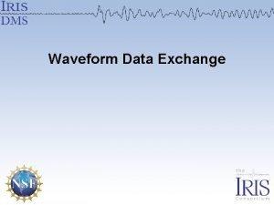 Waveform Data Exchange The challenges of data exchange