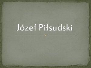 Jzef Pisudski Jzef Pisudski Pierwszy Marszaek Polski ur