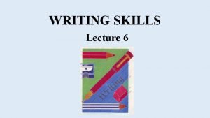 WRITING SKILLS Lecture 6 Contexts for writing the