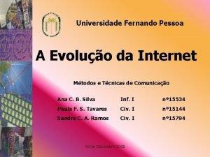 Universidade Fernando Pessoa A Evoluo da Internet Mtodos