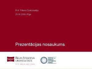 Prof Pteris Dzelzskaljs 25 08 2009 Rga Prezentcijas