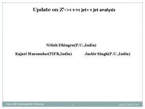 Update on Z jet jet analysis Nitish DhingraP