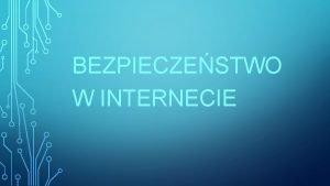 BEZPIECZESTWO W INTERNECIE Cyberprzemoc jest wykorzystywanie nowoczesnych technologii