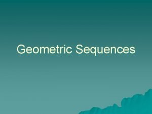 Geometric Sequences What is a Geometric Sequence u
