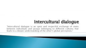 Intercultural dialogue Intercultural dialogue is an open and