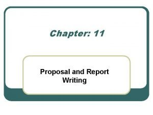 Chapter 11 Proposal and Report Writing Proposal l