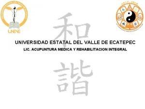 UNIVERSIDAD ESTATAL DEL VALLE DE ECATEPEC LIC ACUPUNTURA