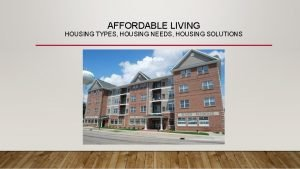 AFFORDABLE LIVING HOUSING TYPES HOUSING NEEDS HOUSING SOLUTIONS