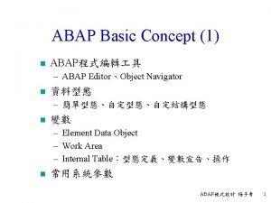 ABAP Basic Concept 1 n ABAP ABAP EditorObject