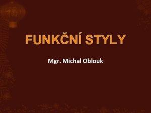 FUNKN STYLY Mgr Michal Oblouk PROSTSDLOVAC STYL styl