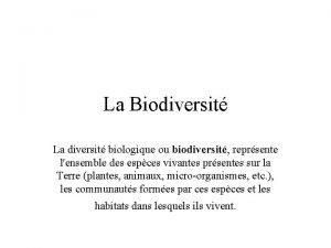 La Biodiversit La diversit biologique ou biodiversit reprsente