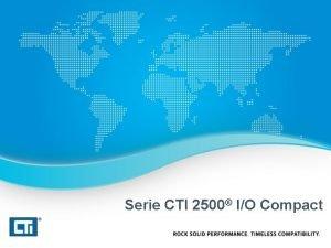 Serie CTI 2500 IO Compact Serie CTI 2500