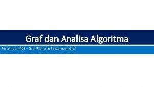 Graf dan Analisa Algoritma Pertemuan 03 Graf Planar