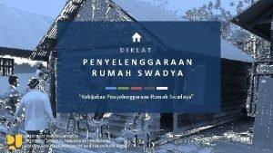 Kebijakan Penyelenggaraan Rumah DIKLAT PENYELENGGARAAN Swadaya RUMAH SWADYA