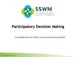 Participatory Decision Making Leonellha BarretoDillon seecon international gmbh