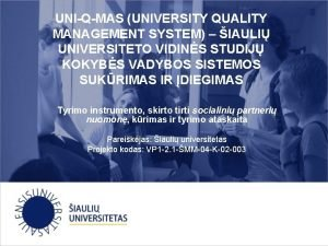 UNIQMAS UNIVERSITY QUALITY MANAGEMENT SYSTEM IAULI UNIVERSITETO VIDINS