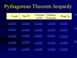 Pythagorean Theorem Jeopardy The PT Converse Distance of