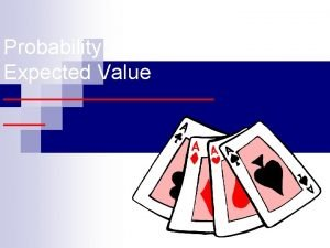 Probability And Expected Value Probability Probability is the